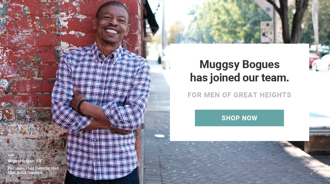 Muggsy Bogues has joined our team! For men of great heights. Shop now!