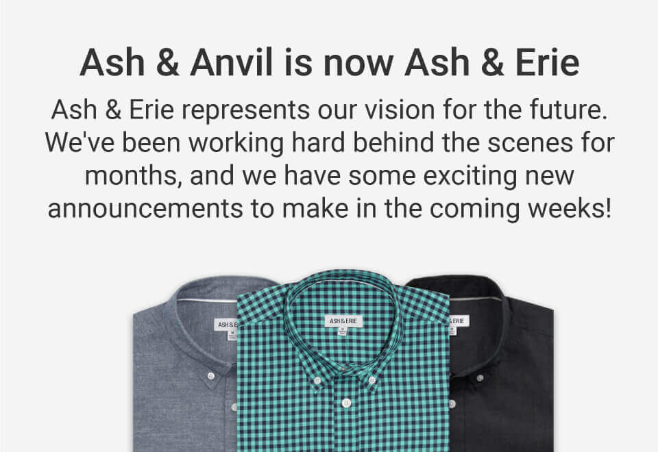 Ash & Erie represents our vision for the future. We've been working hard behind the scenes for months, and we have some exciting new announcements to make in the coming weeks!
