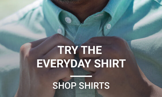 Try the Everyday Shirt - Shop Shirts