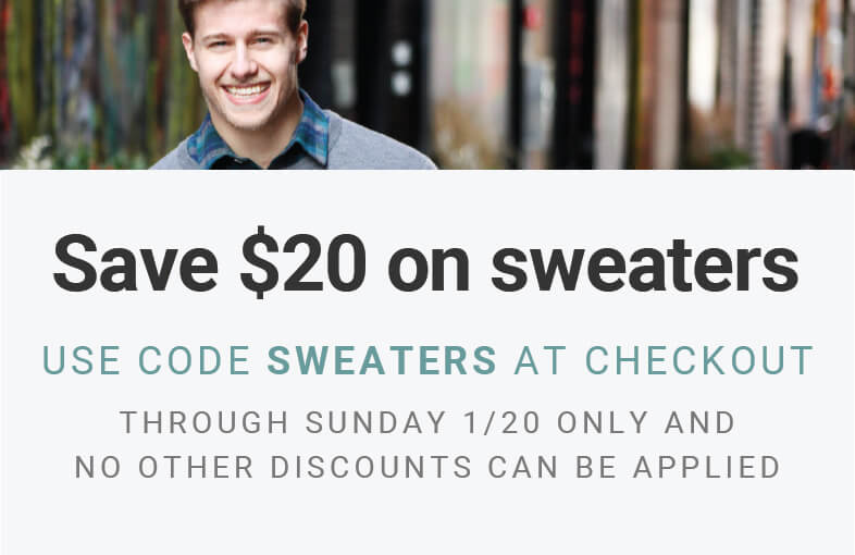 Save $20 on sweaters! Use code SWEATERS at checkout. Through Sunday 1/20 only and no other discounts can be applied.