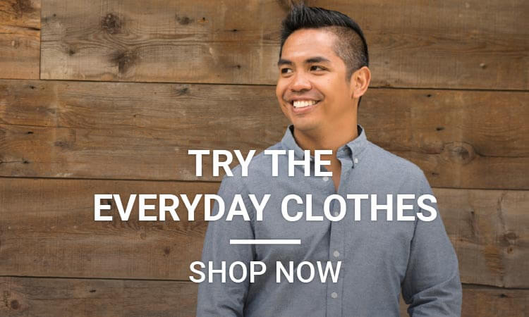Try the Everyday Clothes - Shop Now