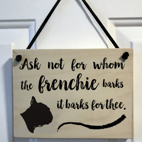 French Bulldog Sign - Ask Not For Whom the Frenchie Barks