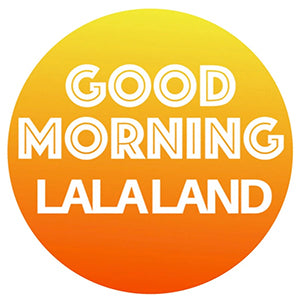 Good Morning LaLaLand