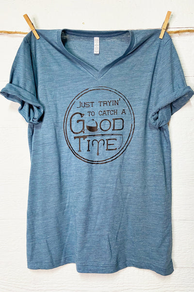 Just Tryin' To Catch A Good Time Tee