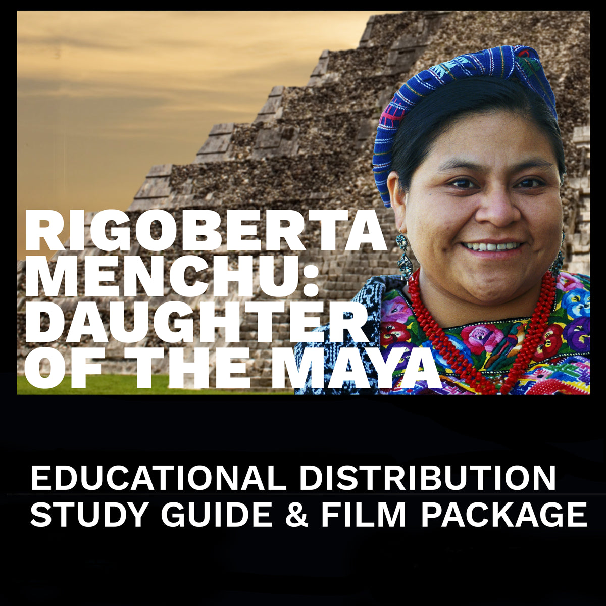 """Rigoberta Menchu: Daughter of the Maya"" Educational Distribution License with DVD and Study Guide"