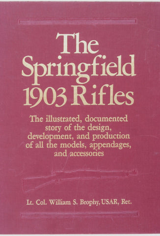 The Springfield 1903 Rifles, by Lt. Col. William S. Brophy, USAR, Ret.