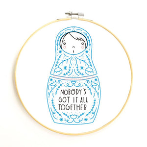 Nobody's Got It All Together Embroidery Kit