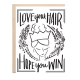 Love Your Hair, Hope You Win Greeting Card
