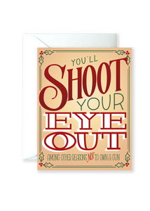 You'll Shoot Your Eye Out Greeting Card