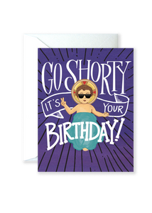 Go Shorty, It's Your Birthday Greeting Card