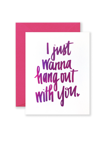 Just Wanna Hang Out With You Greeting Card