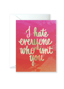 Hate Everyone Who Isn't You Greeting Card
