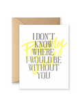 Don't Know Where I'd Be Without You (Probably Jail) Greeting Card