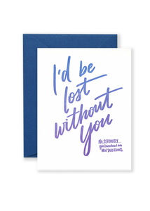 I'd Be Lost Without You Greeting Card