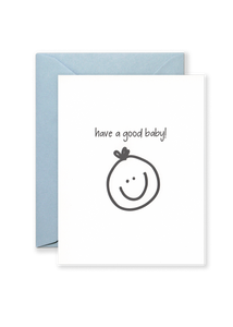 Have a Good Baby! Greeting Card - Blue