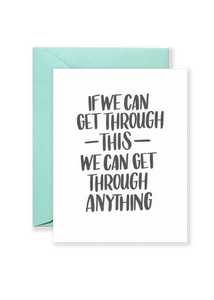 We Can Get Through Anything Greeting Card