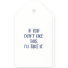 Gift Tags - If you don't like this, I'll take it