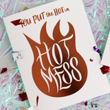 You Put the Hot in Hot Mess Greeting Card