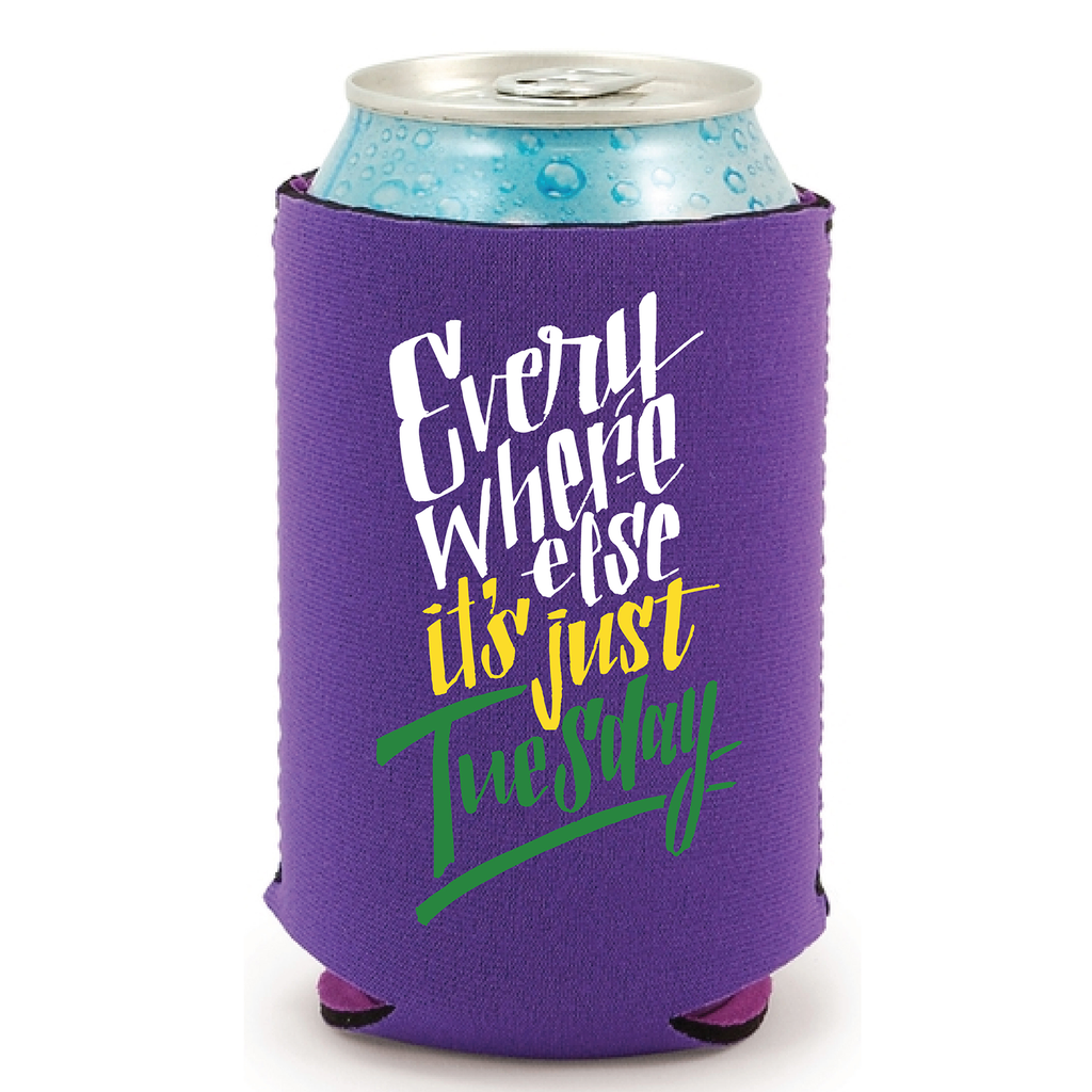 Everywhere Else It's Just Tuesday Koozie