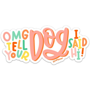 Tell Your Dog I Said Hi Sticker