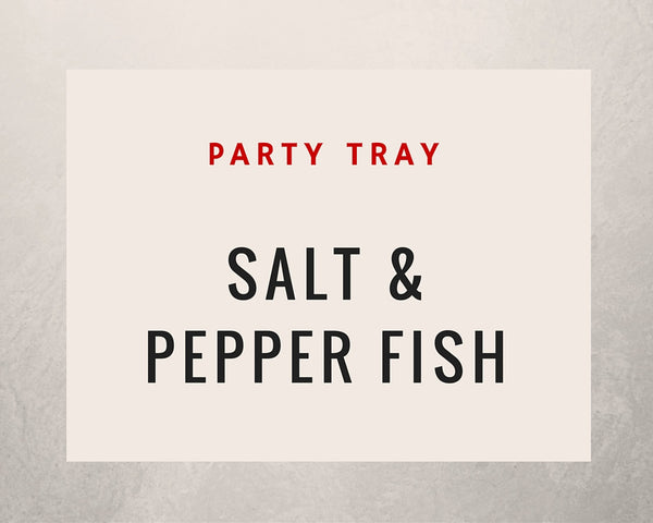 Salt & Pepper Fish: Party Tray - Starting Medium Tray +