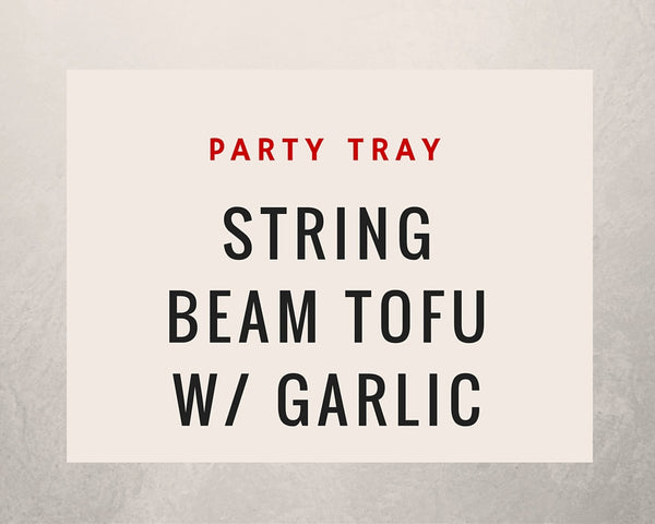 String Beam Tofu w/ Garlic: Party Tray - Starting Medium Tray +