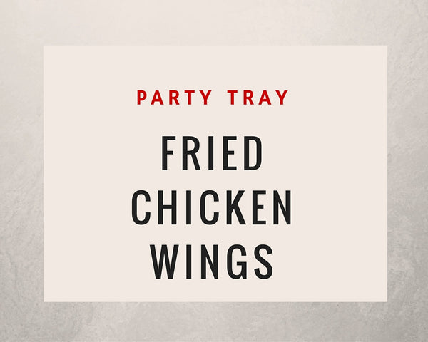 Fried Chicken Wings: Party Tray - Starting 30 pieces +