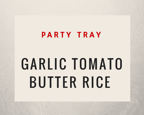 Garlic Tomato Butter Rice: Party Tray - Starting Medium Tray +