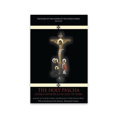Vol. III a - The Holy Pascha: Lazarus Saturday & The Feast of Palms
