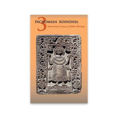 Pachomian Koinonia III: Instructions, Letters & Other Writings of St Pachomius & His Disciples