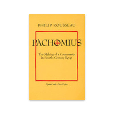 Pachomius: The Making of a Community in Fourth-Century Egypt