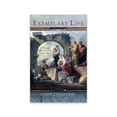 Exemplary Life: A Theology of Church Life in Acts