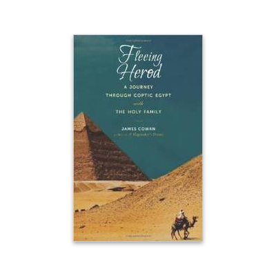 Fleeing Herod - A Journey Through Coptic Egypt wth the Holy Family