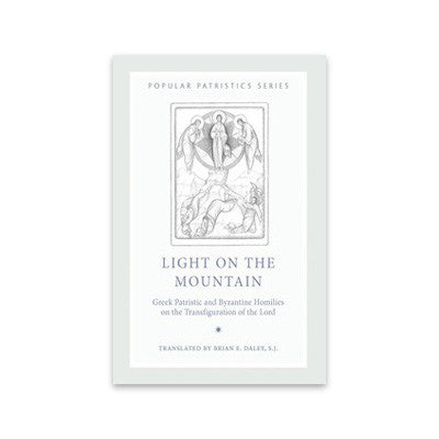 Light on the Mountain: Greek Patristic and Byzantine Homilies on the Transfiguration of the Lord