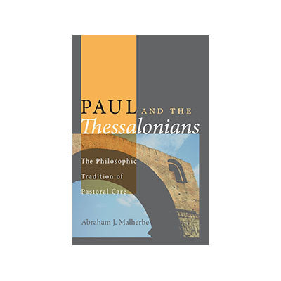 Paul and the Thessalonians The Philosophic Tradition of Pastoral Care
