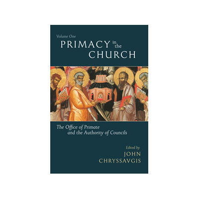 Primacy in the Church: The Office of Primate and the Authority of Councils (Volume 1)