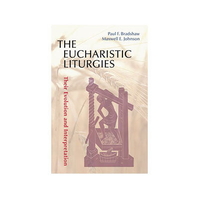 The Eucharistic Liturgies: Their Evolution and Interpretation