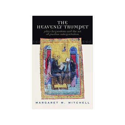 The Heavenly Trumpet: John Chrysostom and the Art of Pauline Interpretation