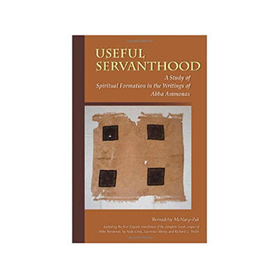 Useful Servanthood: A Study of Spiritual Formation in the Writings of Abba Ammonas