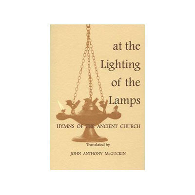 At the Lighting of the Lamps: Hymns of the Ancient Church