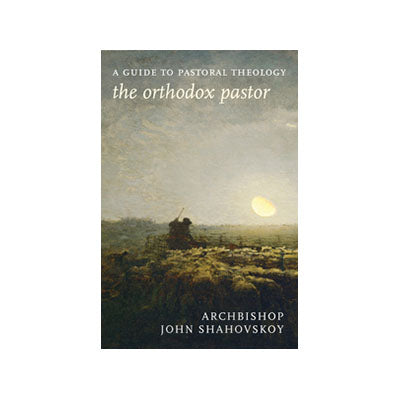 Orthodox Pastor: A Guide to Pastoral Theology