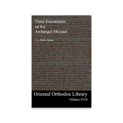 Oriental Orthodox Library Vol. 17: Three Encomiums on the Archangel Michael