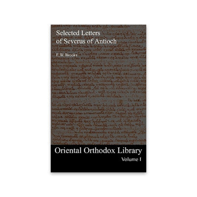 Oriental Orthodox Library Vol. 1: Selected Letters of Severus of Antioch