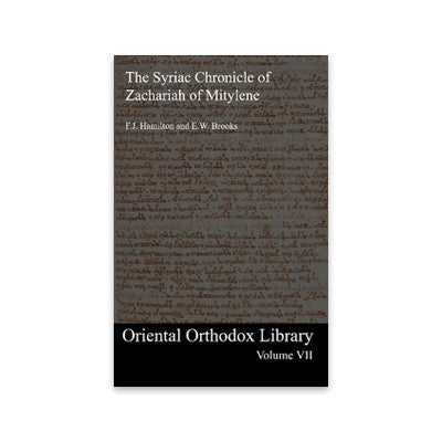 Oriental Orthodox Library Vol. 7: The Syriac History of Zachariah of Mitylene