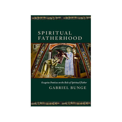 Spiritual Fatherhood: Evagrius Ponticus on the Role of the Spiritual Father