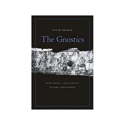 The Gnostics : Myth, Ritual, and Diversity in Early Christianity