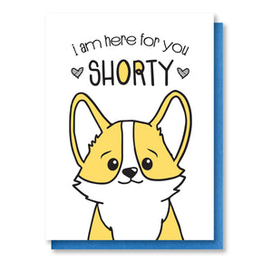 Here For You Shorty | Corgi Face Encouragement Sympathy Letterpress Card | kiss and punch