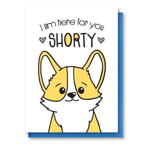 Here For You Shorty | Corgi Face Encouragement Sympathy Letterpress Card | kiss and punch - Kiss and Punch