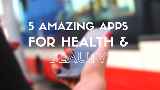 5 Amazing Apps for Health & Beauty - Chooseberry - Blog: Fashion Forever