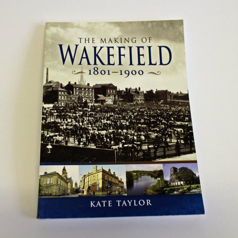 The Making of Wakefield by Kate Taylor